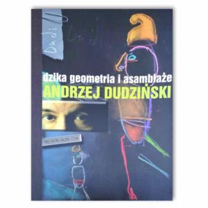 Andrzej Dudziński. Dzika geometria i asamblaże