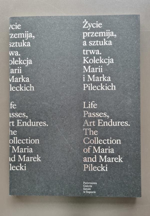 """""""Życie przemija, a sztuka trwa"""" z Kolekcji Marii i Marka Pileckich. katalog wystawy."""