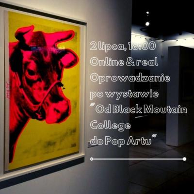 """2 lipca: oprowadzanie LIVE ONLINE i  """"w realu"""" po wystawie """"Od Black Moutain College do Pop Artu""""."""